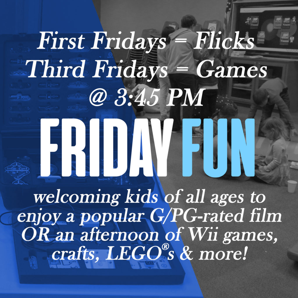 Friday Fun Days at 3:45 pm the first and third Friday of the month