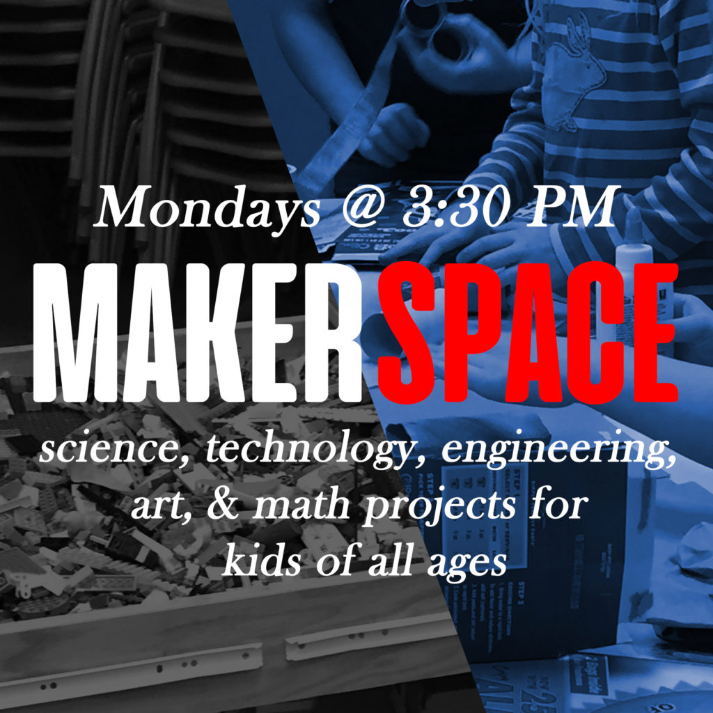 Makerspace Mondays at 3:45 pm