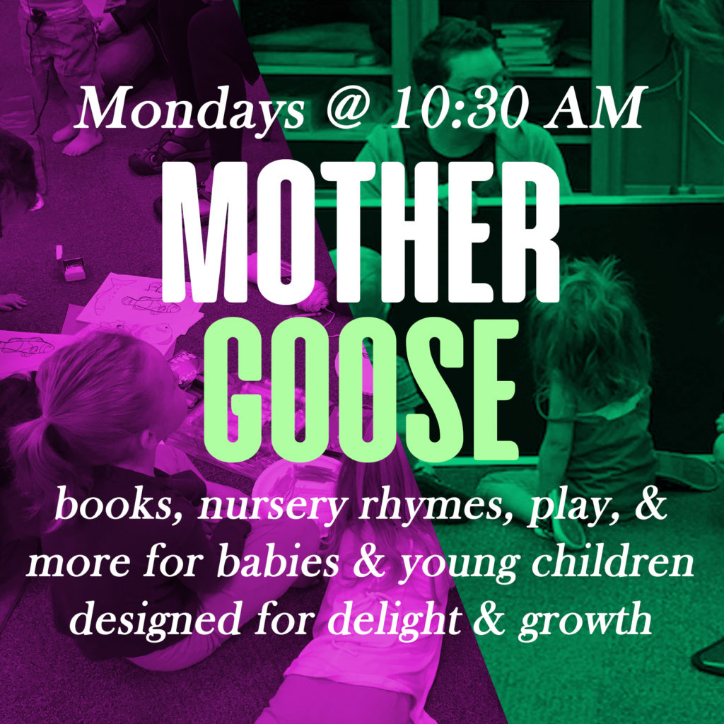 Mother Goose Mondays at 10:30 am for kids zero to three
