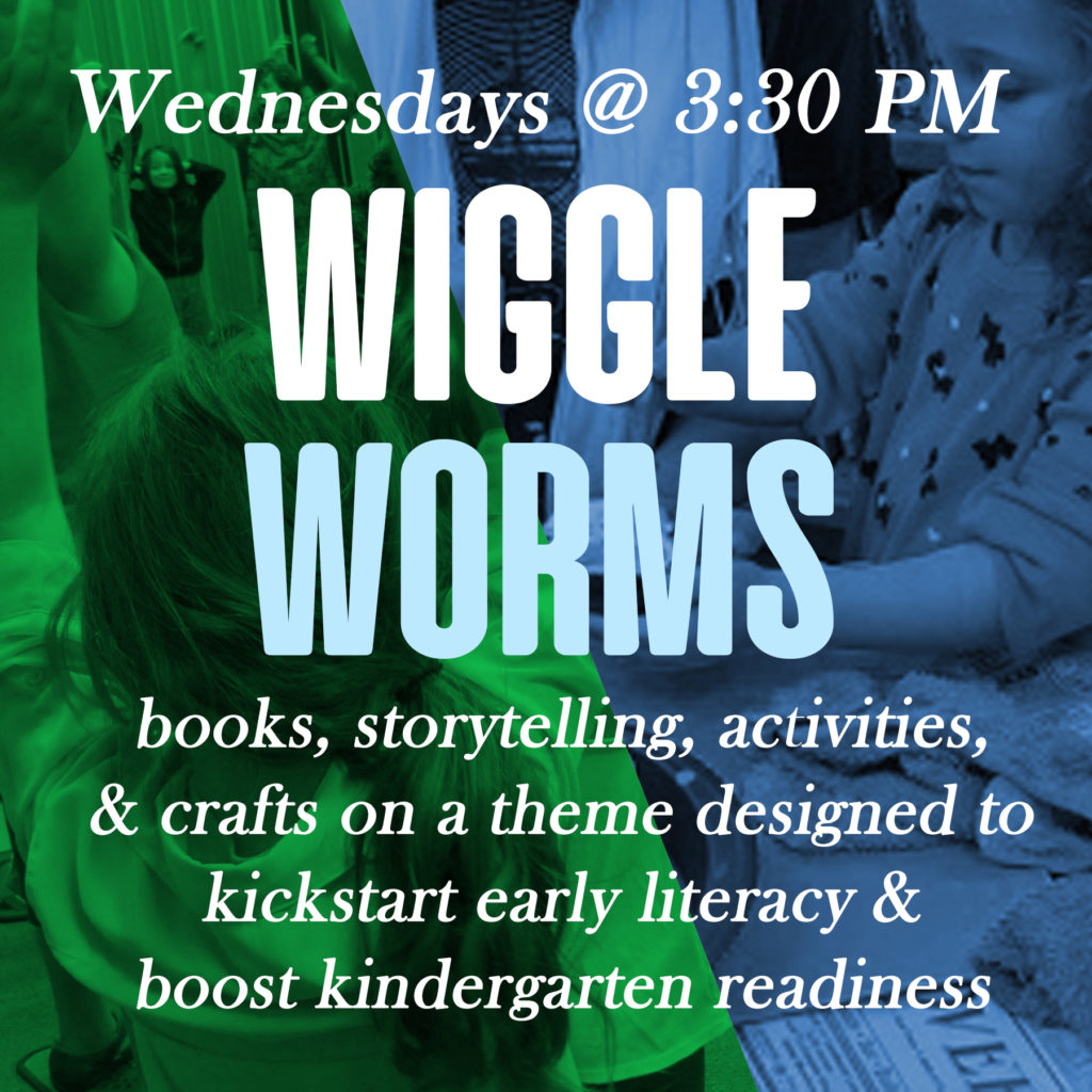 Wiggle Worms Wednesdays at 3:30pm for three to five year olds