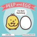 Peep and Egg I'm Not Hatching by Laura Gehl