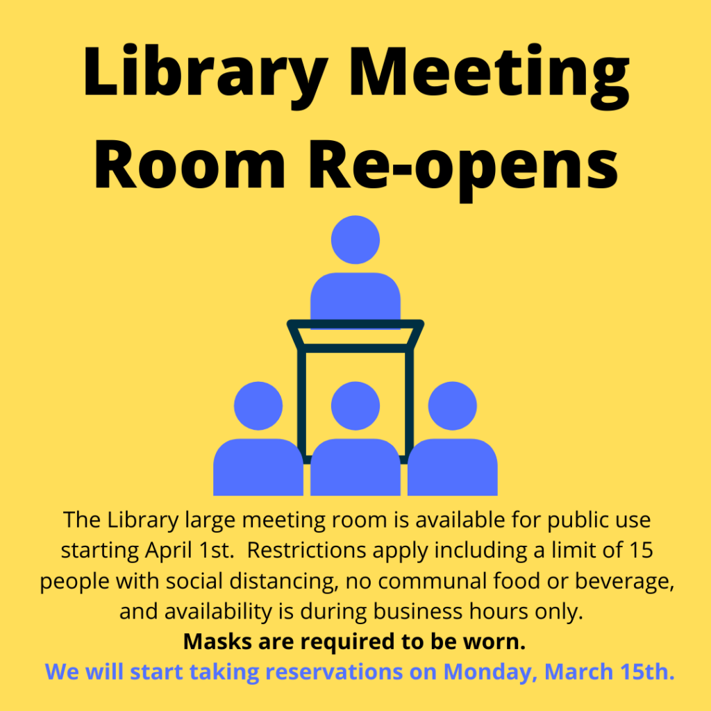 Library meeting room reopens April 1, call the library to make a reservation or for questions; some restrictions do apply