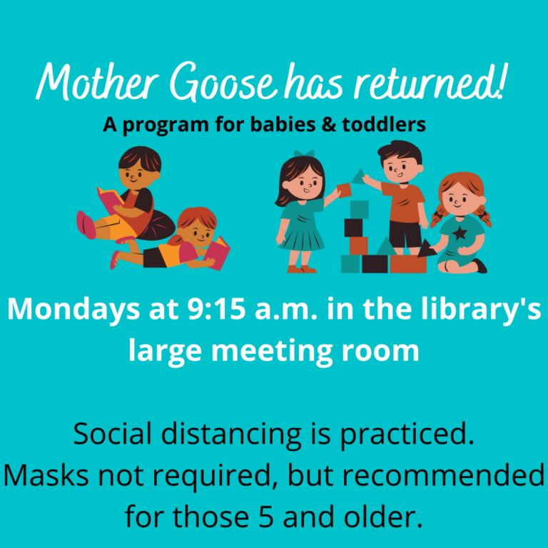 Mother Goose program in the library large meeting room Mondays at 9:15 a.m.
