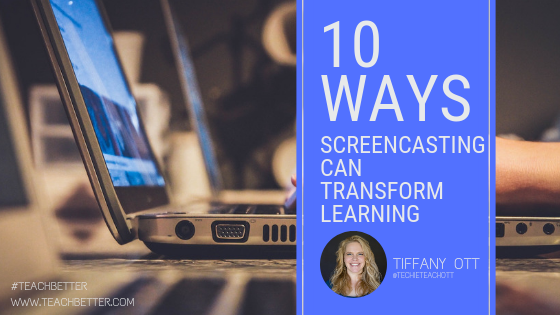 10 Ways Screencasting Can Transform Learning
