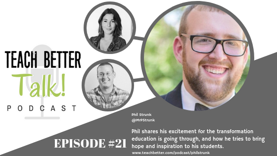 Listen to episode 21 of Teach Better Talk Podcast with Phil Strunk