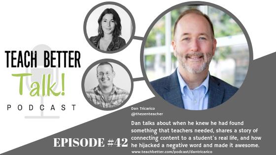 Listen to episode 42 of the teach better talk podcast with Dan Tricarico - The Zen Teacher