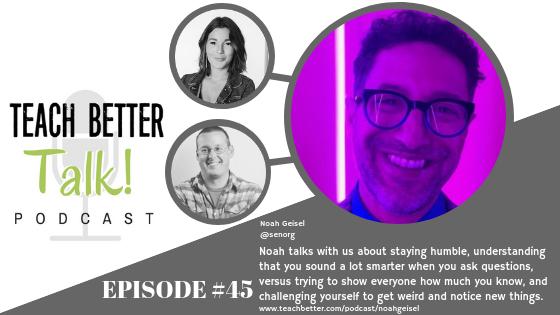 Listen to episode 45 of the Teach Better Talk Podcast.