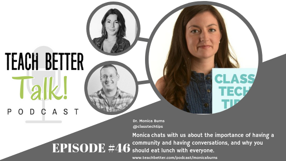 Listen to episode 46 of the Teach Better Talk Podcast with Monica Burns