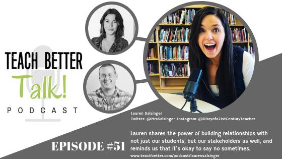 Listen to episode 51 of the Teach Better Talk Podcast with Lauren Salsinger