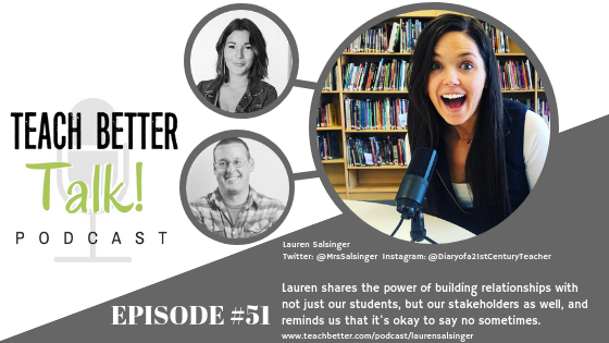 Listen to episode 51 of the Teach Better Talk Podcast with Lauren Salsinger