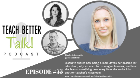Listen to episode 55 of the Teach Better Talk Podcast with Elisabeth Bostwick.