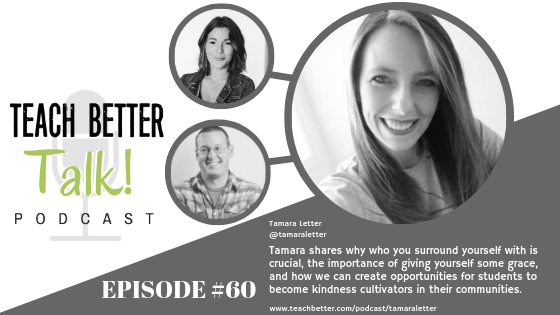 Listen to episode #60 of the Teach Better Talk Podcast with Tamara Letter