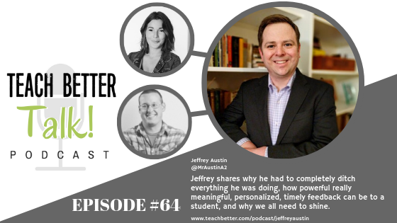Listen to episode 64 of the Teach Better Talk Podcast with Jeffrey Austin.