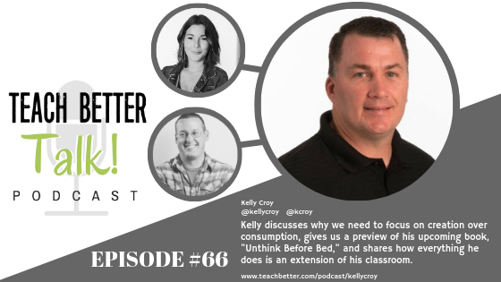 Listen to episode #66 of the Teach Better Talk Podcast with Kelly Croy