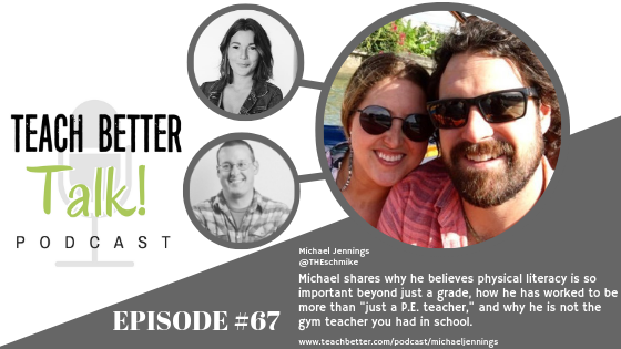 Listen to episode 67 of the Teach Better Talk Podcast with Michael Jennings.