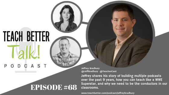 Listen to episode 68 of the Teach Better Talk Podcast with Jeffrey Bradbury