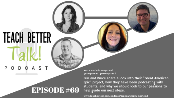 Listen to Episode #69 of the Teach Better Talk Podcast with Bruce and Erin Umpstead.