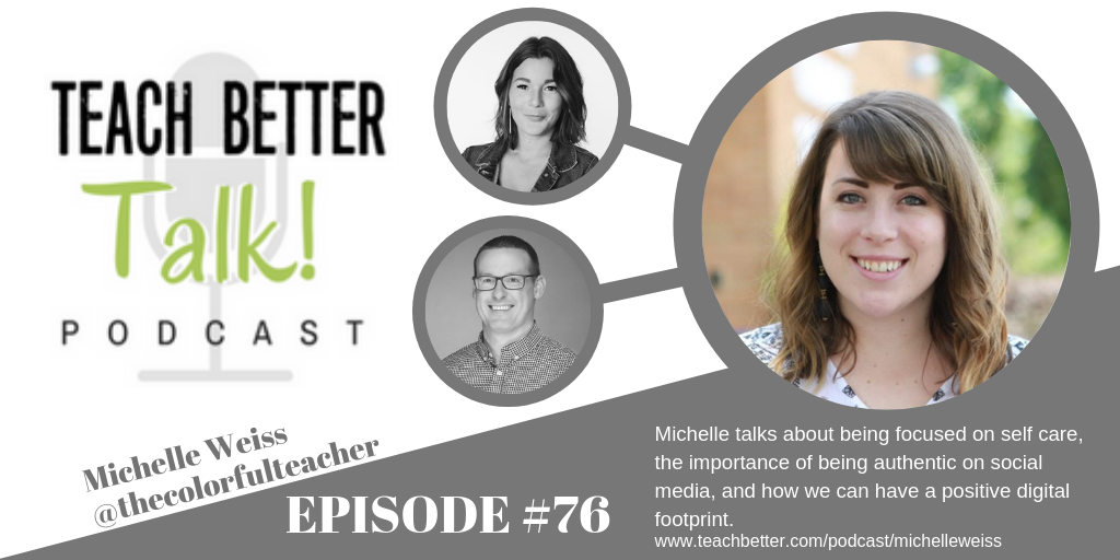 Image for episode #76 of the Teach Better Talk Podcast with Michelle Weiss. Click to listen.