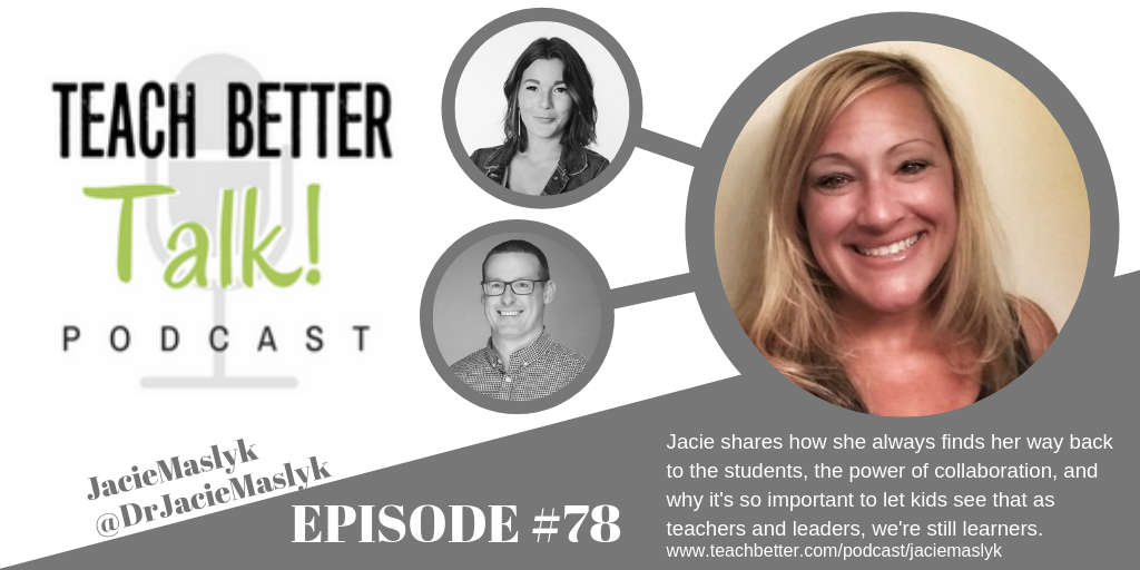 Graphic for Episode #78 of the Teach Better Talk Podcast with Guest Dr. Jacie Maslyk.