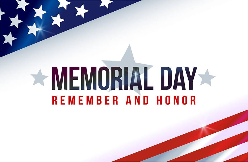 Have a safe and enjoyable Holiday Weekend-Closed Memorial Day