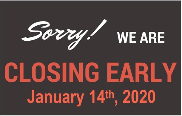 Closing Early January 14th!