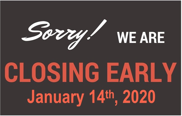 Closing Early January 14th!