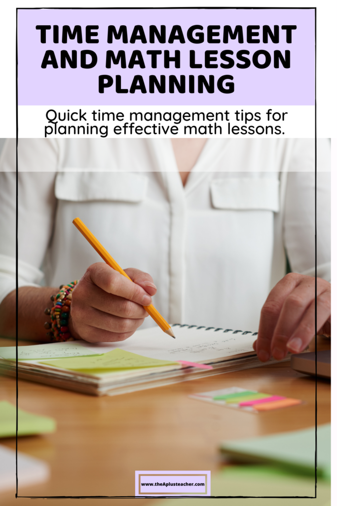 title says time management and math lesson planning and subtitle says quick time management tips for planning effective math lessons. picture of a person planning in a planner with a pen and sticky notes.