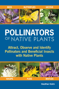 Pollinators of Native Plants book by Heather Holm