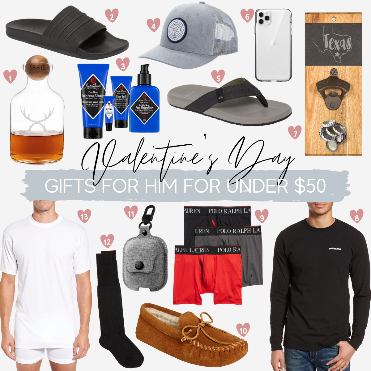 Valentine's Day gifts under $50 by popular Houston life and style blog, Haute and Humid: collage image of a Nordstrom 'Antlers' Glass Decanter & Wood Stopper CATHY'S CONCEPTS, Nordstrom Adilette Cloudfoam Mono Sport Slide ADIDAS, Nordstrom Skin Saviors Set JACK BLACK. Nordstrom Trip L Trucker Hat TRAVISMATHEW, Nordstrom Cushion Bounce Phantom Flip Flop REEF, Nordstrom Presidio Stay Clear iPhone 11/11 Pro/11 Pro Max Phone Case SPECK, Nordstrom My State Wall Bottle Opener CATHY'S CONCEPTS, Nordstrom Responsibili-Tee Long Sleeve T-Shirt PATAGONIA, Nordstrom 4D 3-Pack Boxer Briefs POLO RALPH LAUREN, Nordstrom Suede Moccasin with Faux Fur Lining MINNETONKA, Nordstrom Airsnap AirPod Case TWELVE SOUTH, Nordstrom Over the Calf Wool Dress Socks NORDSTROM MEN'S SHOP, and Nordstrom Regular Fit 4-Pack Supima® Cotton T-Shirts NORDSTROM MEN'S SHOP.