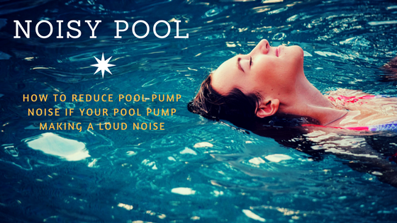 5 best practices you should try to reduce loud pool pump noise