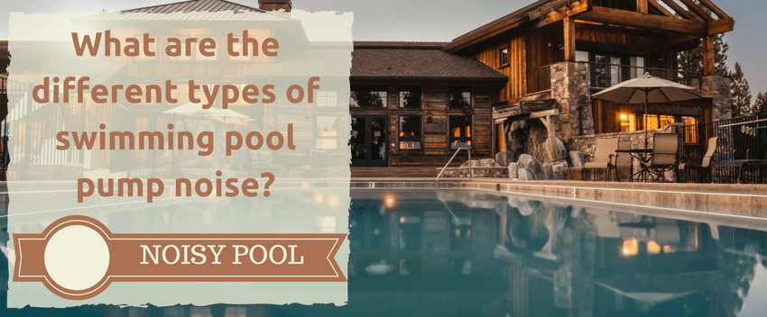 What are different types of swimming pool pump noise?