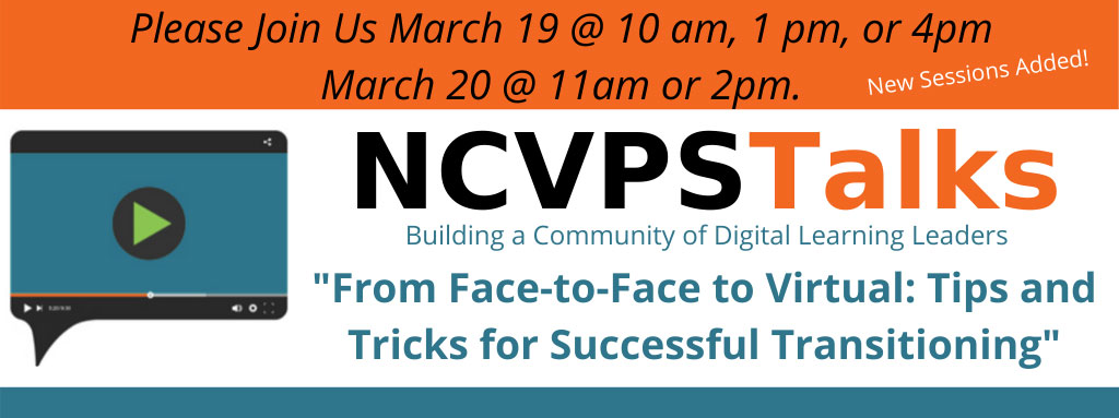 NCVPS Talks - Transitioning to a virtual classroom webinar. March 19 and 20.