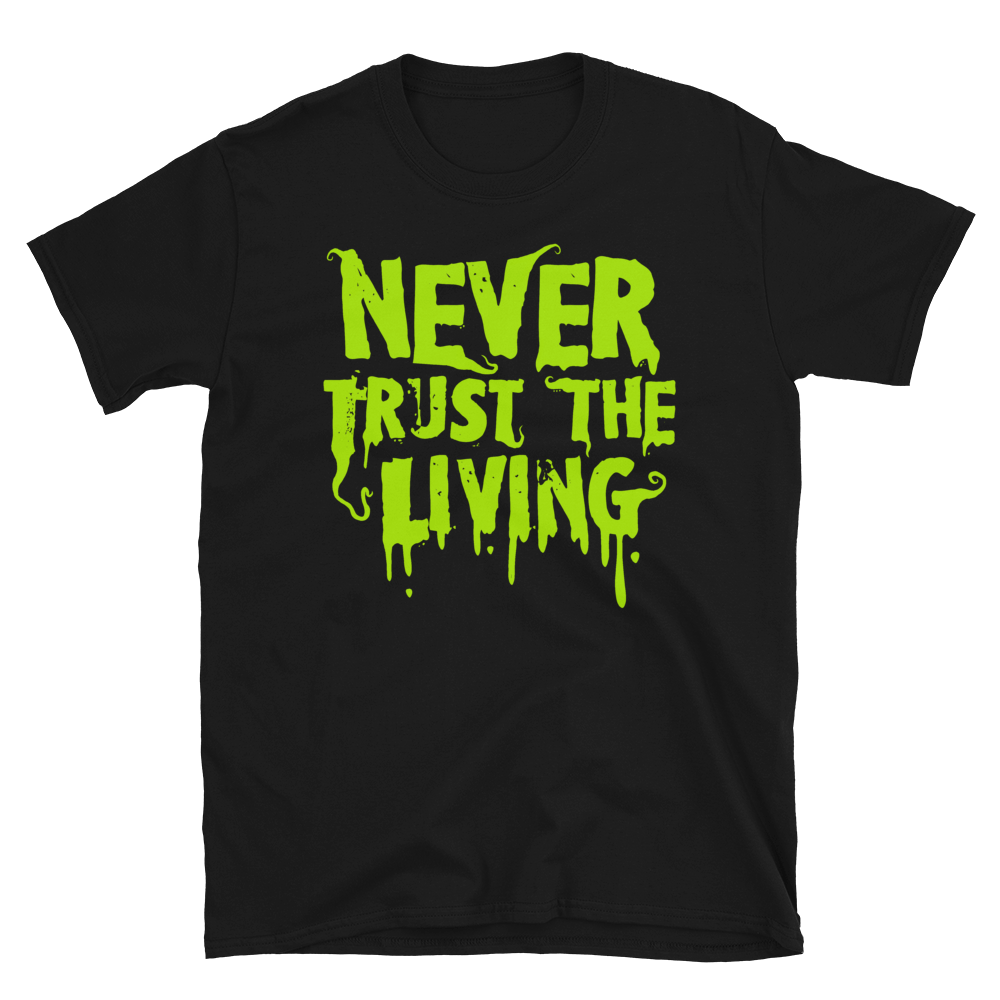 """Featured image for """"Never Trust the Living - Short-Sleeve Unisex T-Shirt"""""""