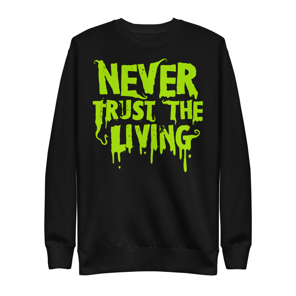 """Featured image for """"Never Trust the Living - Unisex Fleece Pullover"""""""