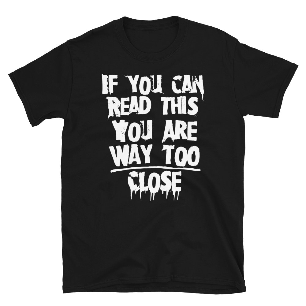 """Featured image for """"Too Close - Short-Sleeve Unisex T-Shirt"""""""