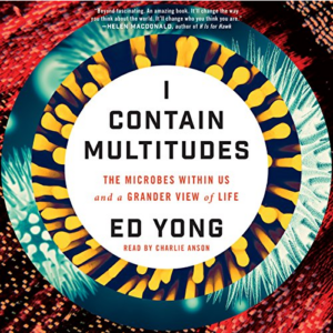I Contain Multitudes: The Microbes Within Us and a Grander View of Life Audiobook