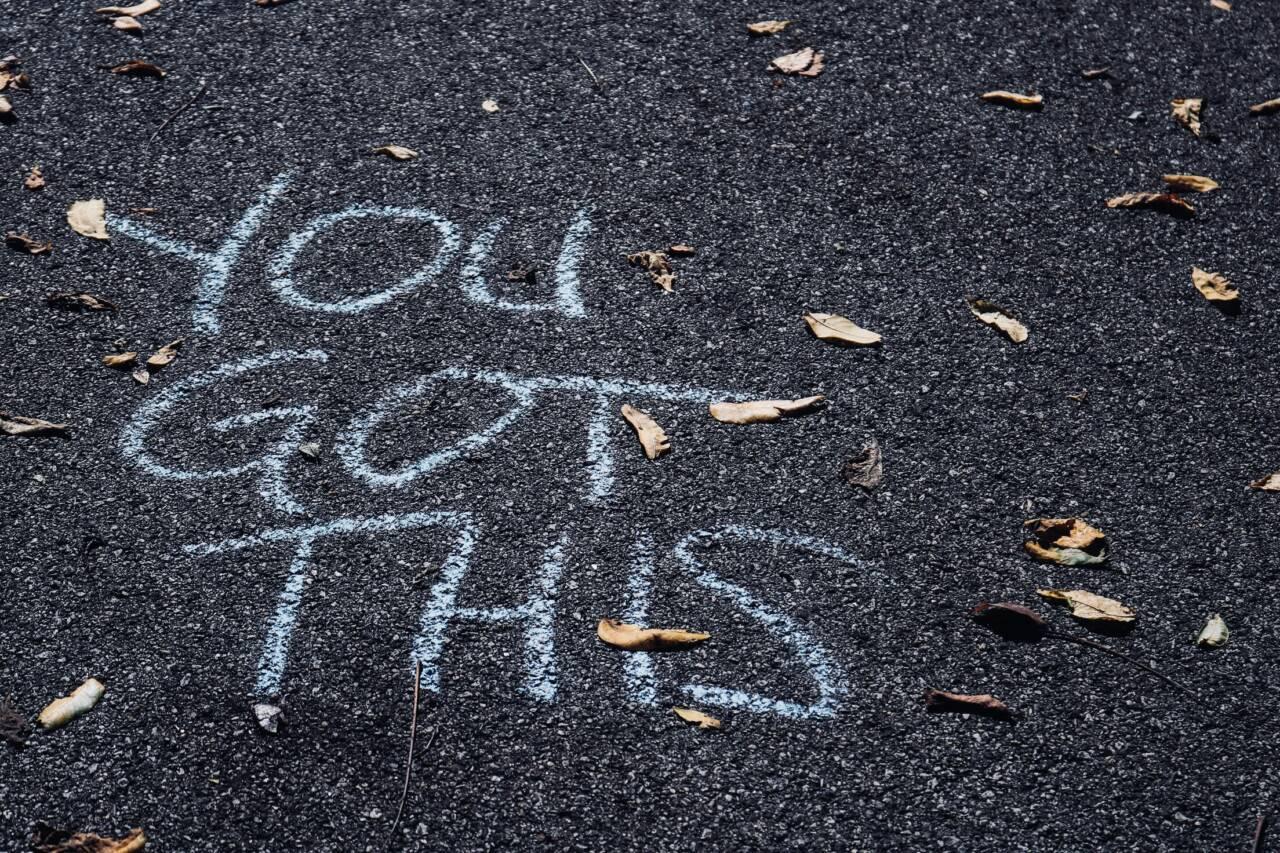 """""""you got this"""" written in chalk"""