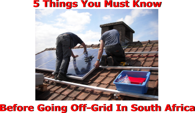 5 Things You Must Know Before Going Off-Grid In South Africa
