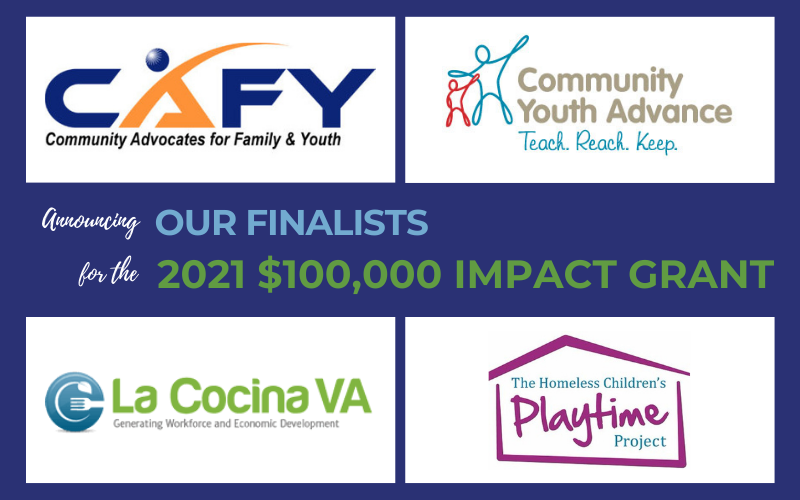 Announcing our finalists for the 2021 Many Hands $100,000 Impact Grant: CAFY, Community Youth Advance, La Cocina VA, Homeless Chidren's Playtime Project