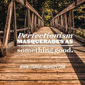 perfection masquerades as good