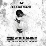 "Gucci Mane & Peewee Longway ""The White Album""."