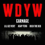"Carnage Ft. ASAP Ferg, Rich The Kid, Lil Uzi Vert ""WDYW""."