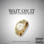 Young Buck & Skoop Wait On It (New Music).