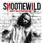 """Hosted by DJ Drama..Snootie Wild """"Ain't No Stoppin Me"""" (Mixtape)."""
