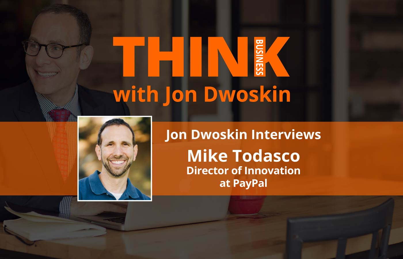 THINK Business: Jon Dwoskin Interviews Mike Todasco, Director of Innovation at PayPal