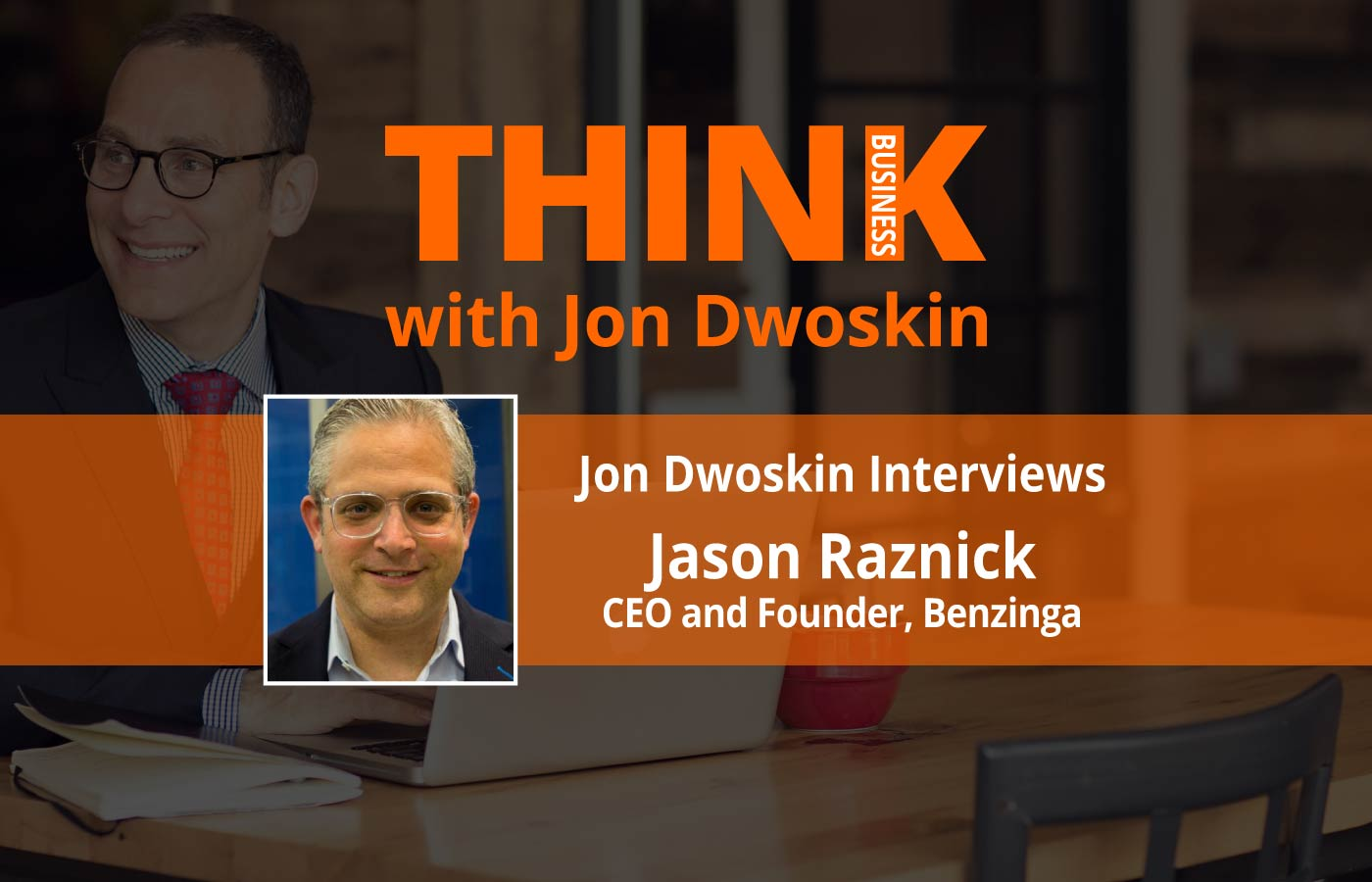 THINK Business: Jon Dwoskin Interviews Jason Raznick, CEO and Founder of Benzinga