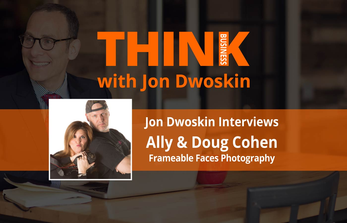 THINK Business: Jon Dwoskin Interviews Ally and Doug Cohen, Frameable Faces Photography