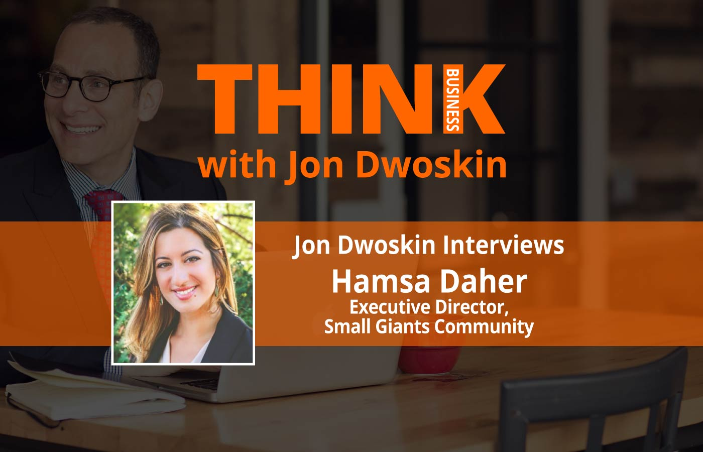 THINK Business: Jon Dwoskin Interviews Hamsa Daher, Executive Director, Small Giants Community