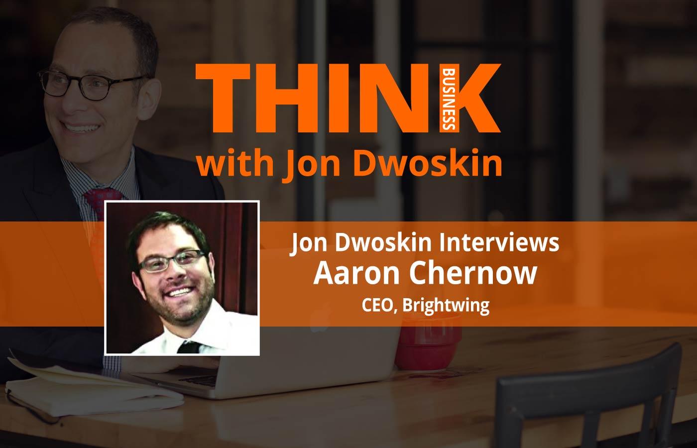 THINK Business: Jon Dwoskin Interviews Aaron Chernow, CEO, Brightwing