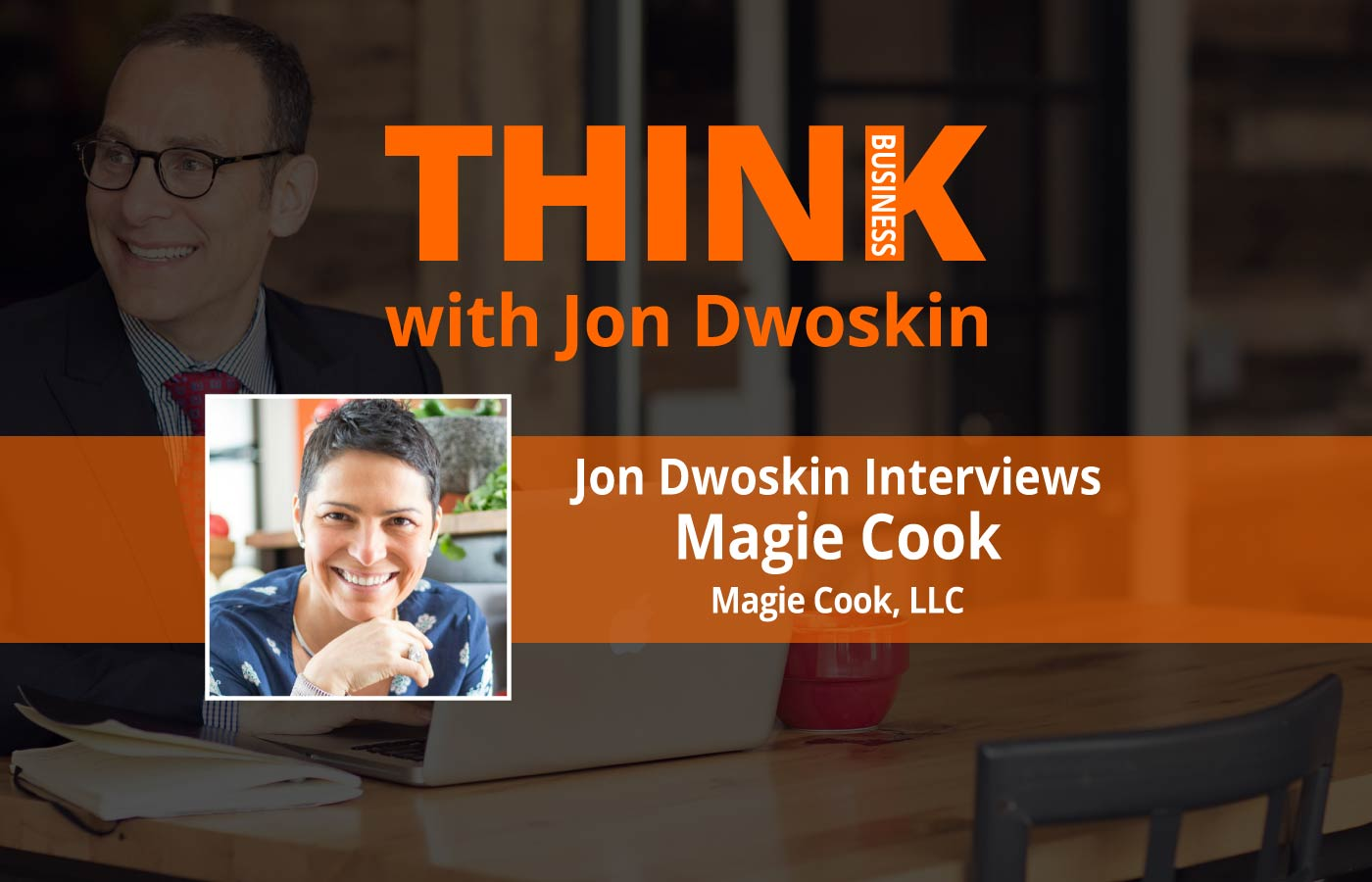 THINK Business Podcast: Jon Dwoskin Interviews Magie Cook of Magie Cook, LLC